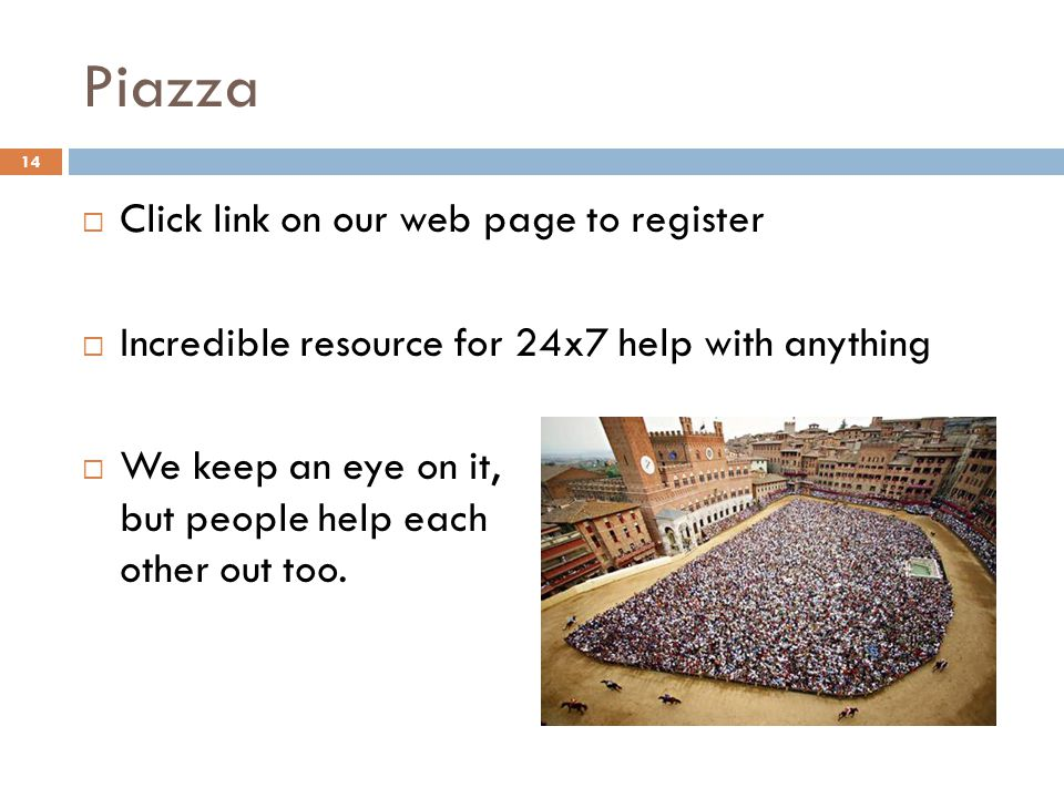 Piazza  Click link on our web page to register  Incredible resource for 24x7 help with anything  We keep an eye on it, but people help each other out too.