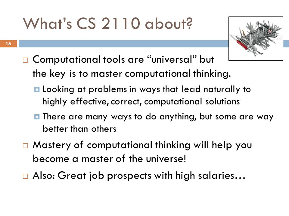 """What's CS 2110 about?  Computational tools are """"universal"""" but the key is to master computational thinking.  Looking at problems in ways that lead n"""