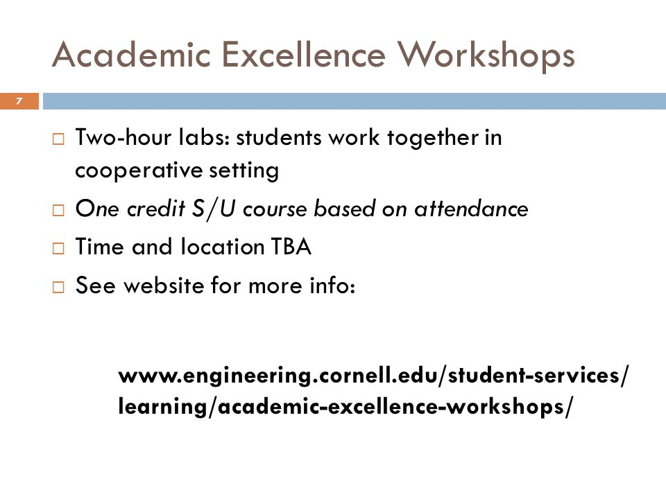 Academic Excellence Workshops  Two-hour labs: students work together in cooperative setting  One credit S/U course based on attendance  Time and lo