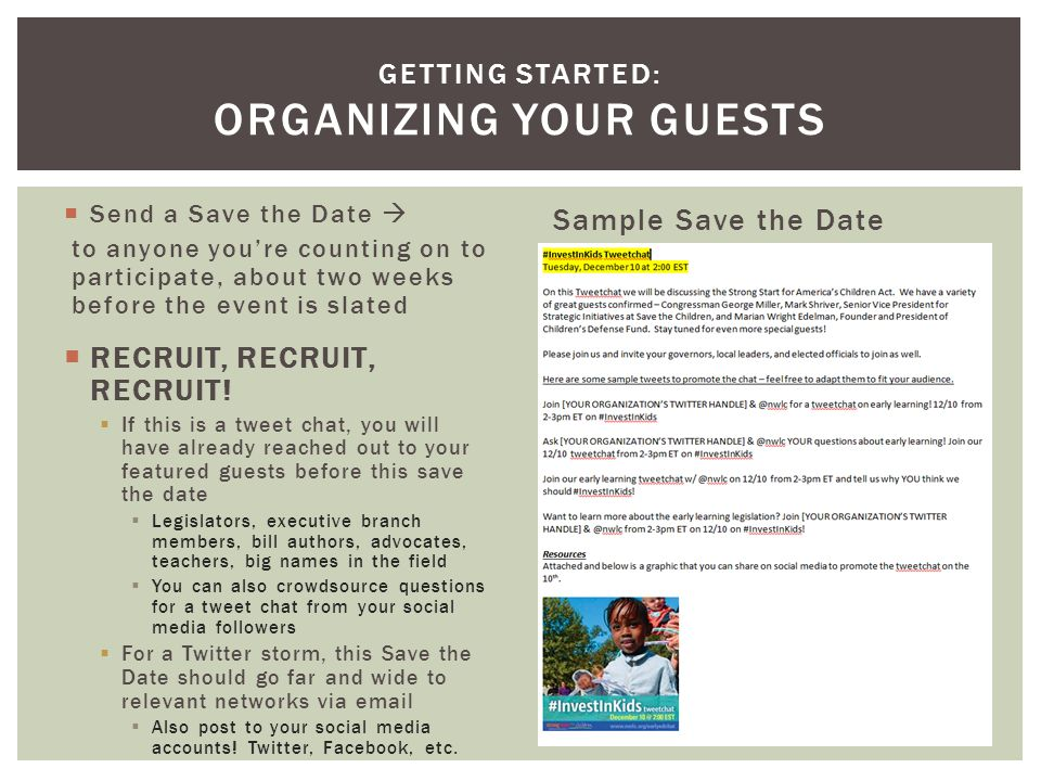  Send a Save the Date  to anyone you're counting on to participate, about two weeks before the event is slated  RECRUIT, RECRUIT, RECRUIT.