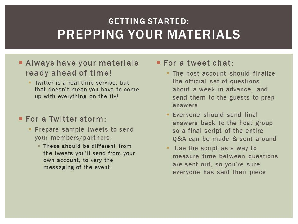  Always have your materials ready ahead of time!  Twitter is a real-time service, but that doesn't mean you have to come up with everything on the f