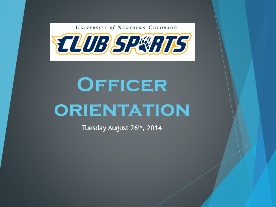 Officer orientation Tuesday August 26 th, 2014