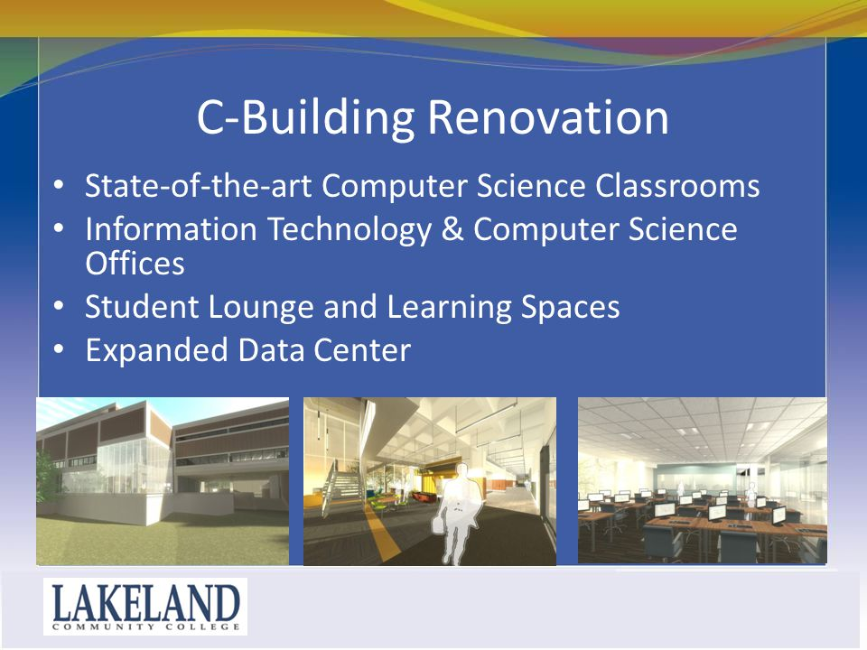 C-Building Renovation State-of-the-art Computer Science Classrooms Information Technology & Computer Science Offices Student Lounge and Learning Space