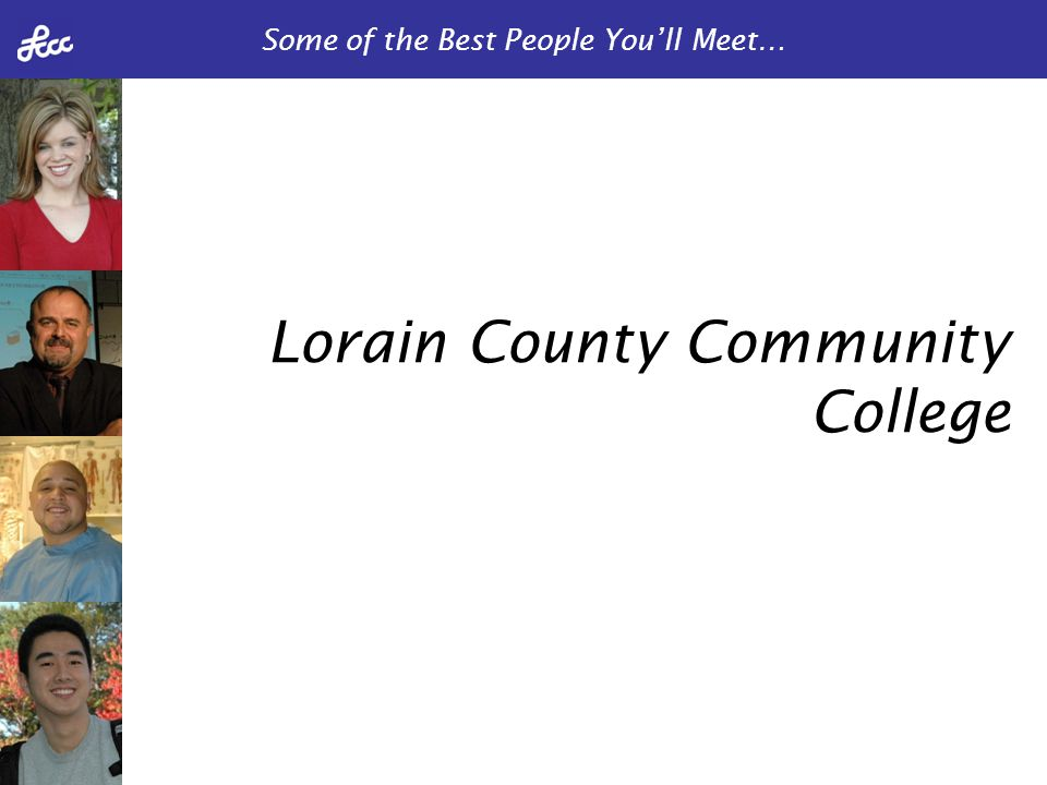 Some of the Best People You'll Meet… Lorain County Community College