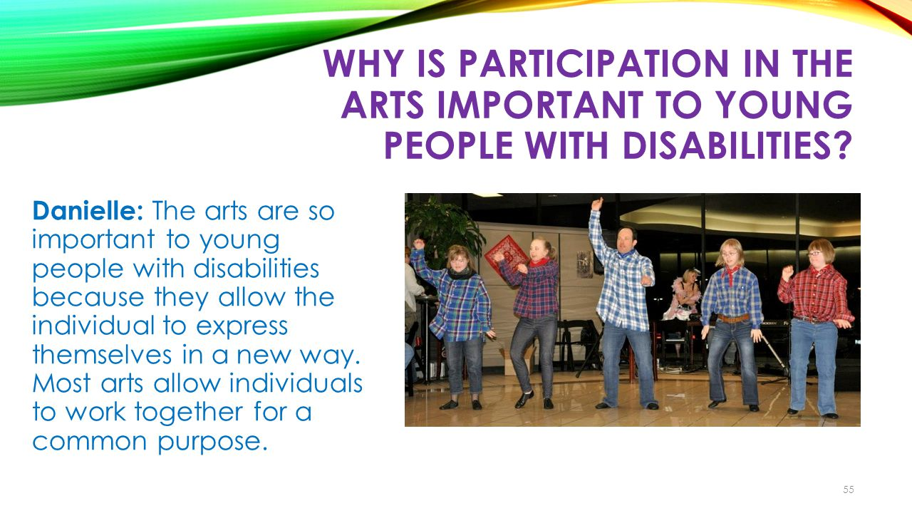 WHY IS PARTICIPATION IN THE ARTS IMPORTANT TO YOUNG PEOPLE WITH DISABILITIES.