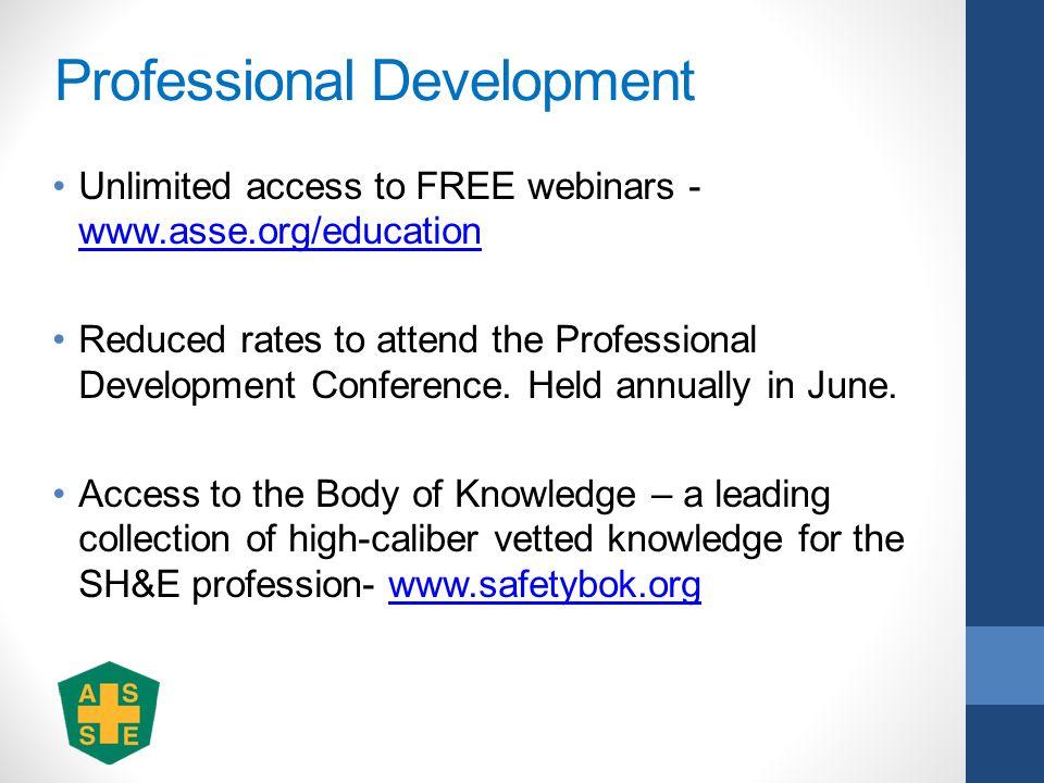 Professional Development Unlimited access to FREE webinars - www.asse.org/education www.asse.org/education Reduced rates to attend the Professional Development Conference.