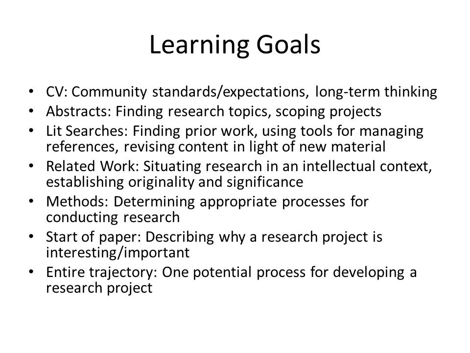 Learning Goals CV: Community standards/expectations, long-term thinking Abstracts: Finding research topics, scoping projects Lit Searches: Finding pri