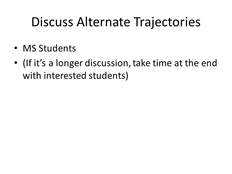 Discuss Alternate Trajectories MS Students (If it's a longer discussion, take time at the end with interested students)