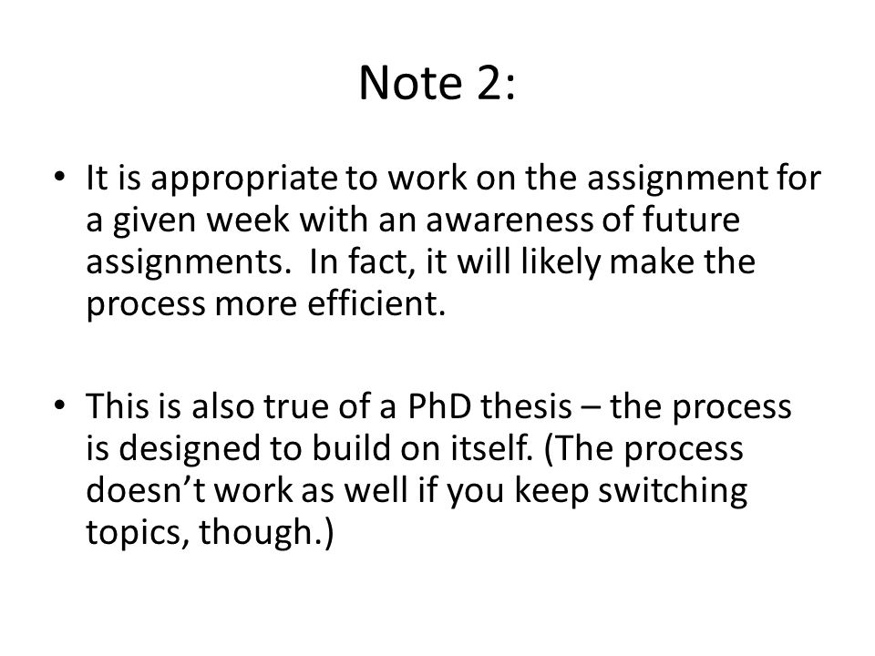 Note 2: It is appropriate to work on the assignment for a given week with an awareness of future assignments. In fact, it will likely make the process