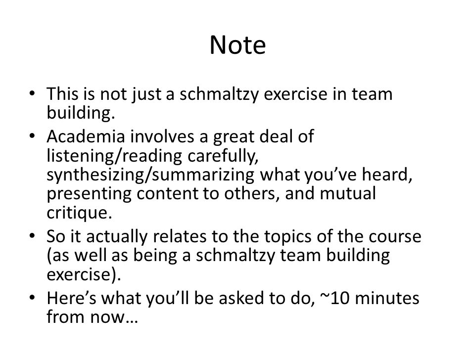 Note This is not just a schmaltzy exercise in team building. Academia involves a great deal of listening/reading carefully, synthesizing/summarizing w