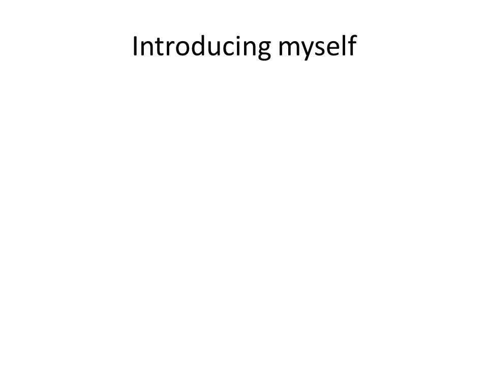 Introducing myself