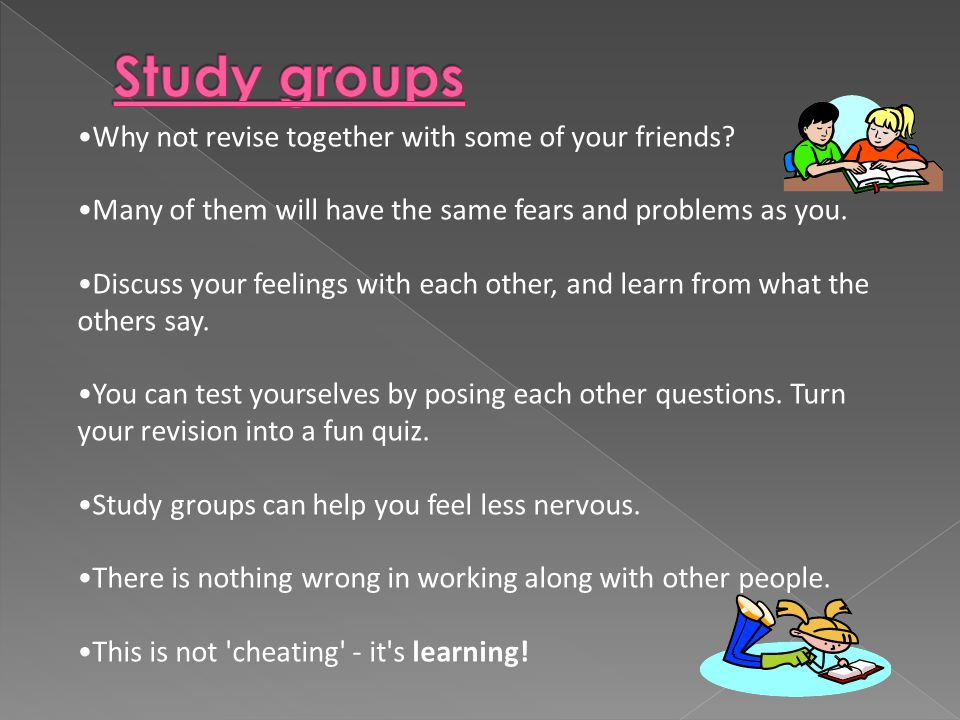 Why not revise together with some of your friends.