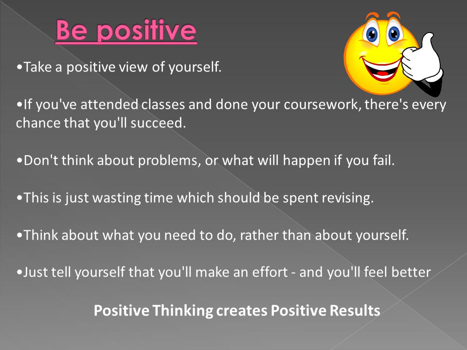 Take a positive view of yourself.