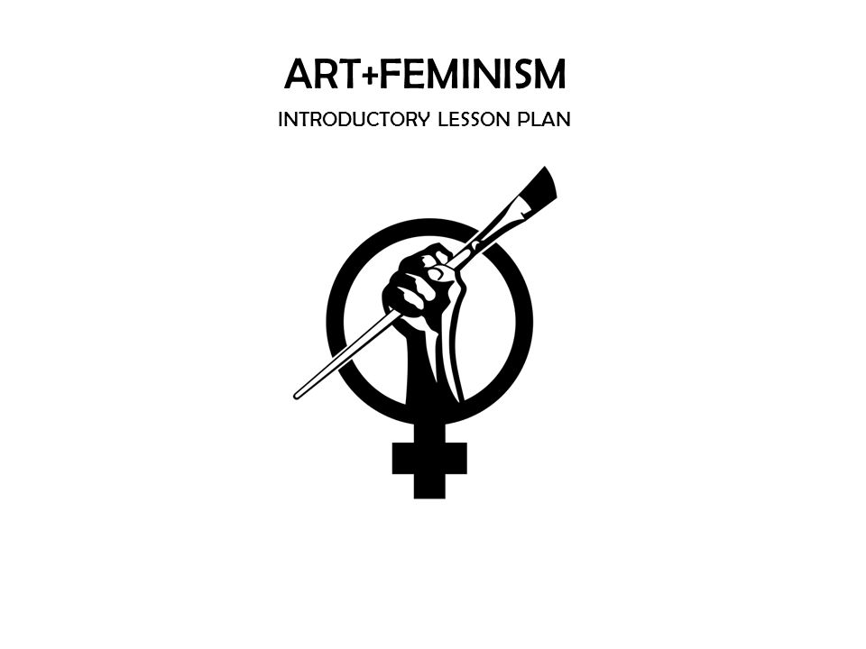 ART+FEMINISM INTRODUCTORY LESSON PLAN