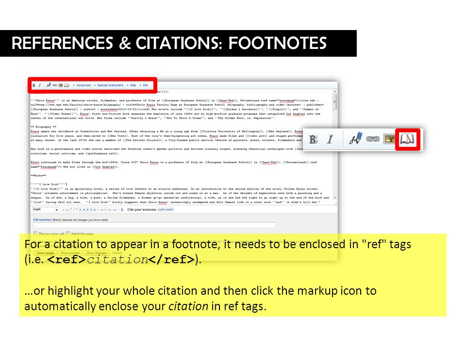 REFERENCES & CITATIONS: FOOTNOTES For a citation to appear in a footnote, it needs to be enclosed in ref tags (i.e.