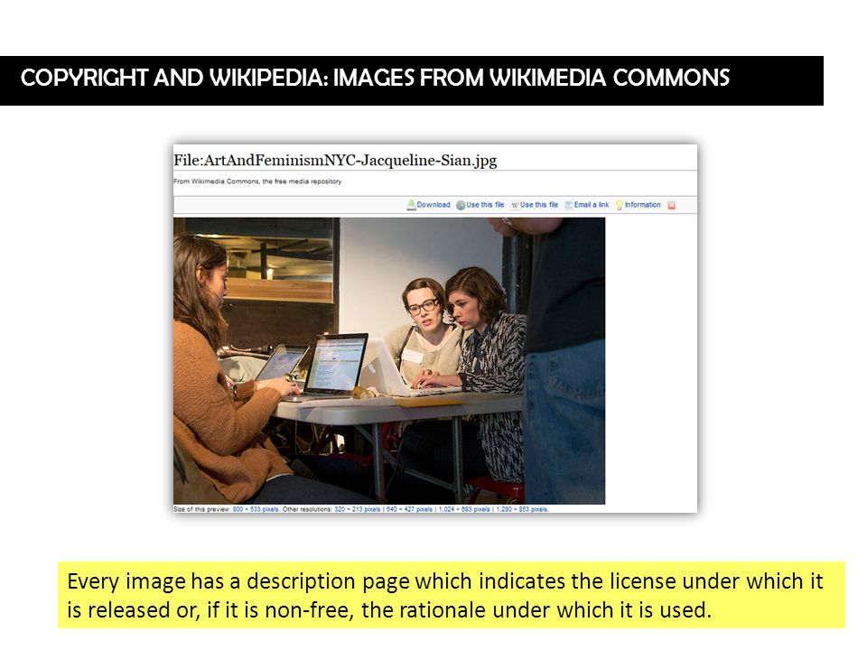 COPYRIGHT AND WIKIPEDIA: IMAGES FROM WIKIMEDIA COMMONS Every image has a description page which indicates the license under which it is released or, if it is non-free, the rationale under which it is used.