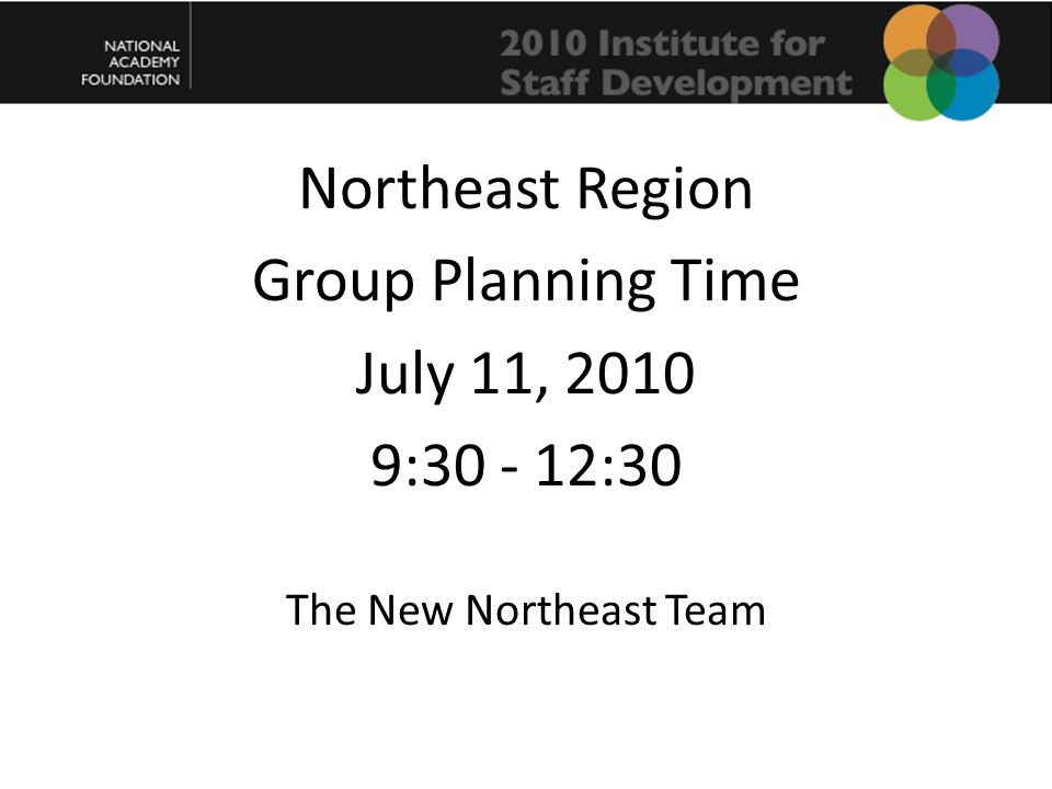 Northeast Region Group Planning Time July 11, 2010 9:30 - 12:30 The New Northeast Team