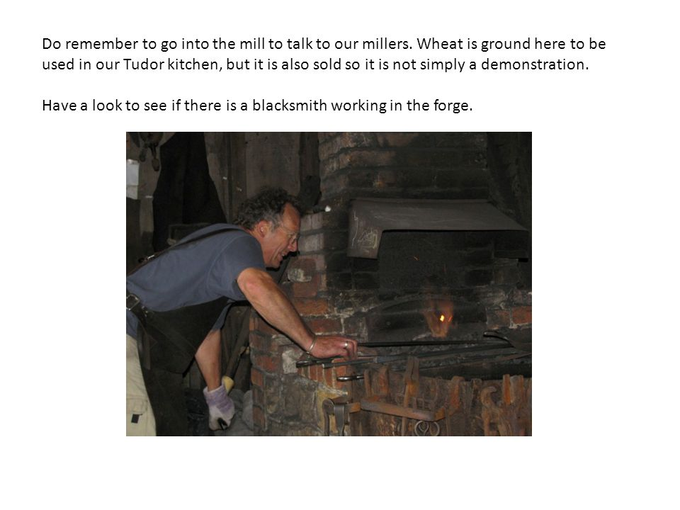Do remember to go into the mill to talk to our millers.