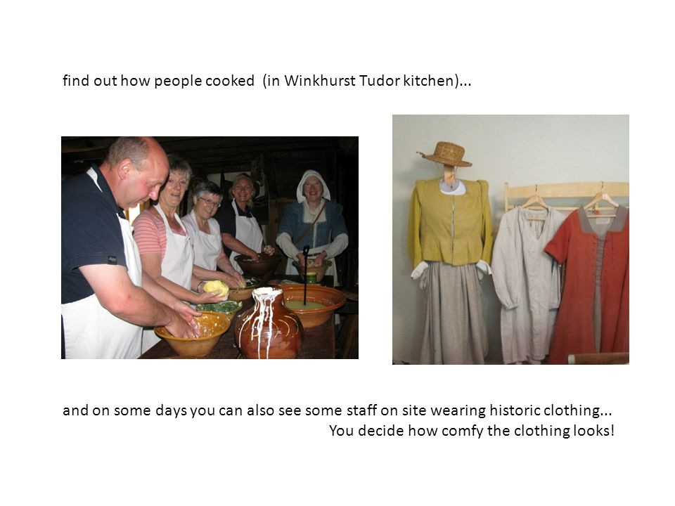 find out how people cooked (in Winkhurst Tudor kitchen)...