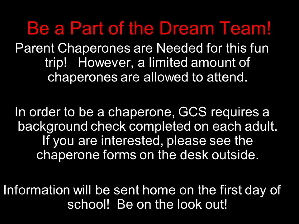 Be a Part of the Dream Team. Parent Chaperones are Needed for this fun trip.