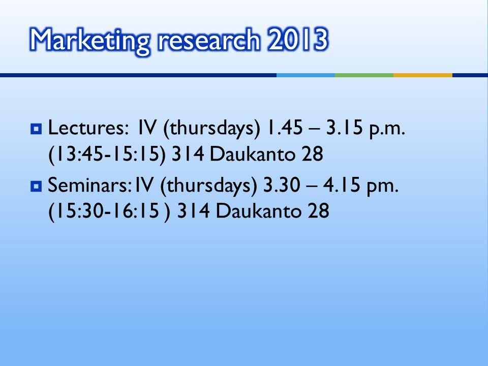  Lectures: IV (thursdays) 1.45 – 3.15 p.m. (13:45-15:15) 314 Daukanto 28  Seminars: IV (thursdays) 3.30 – 4.15 pm. (15:30-16:15 ) 314 Daukanto 28