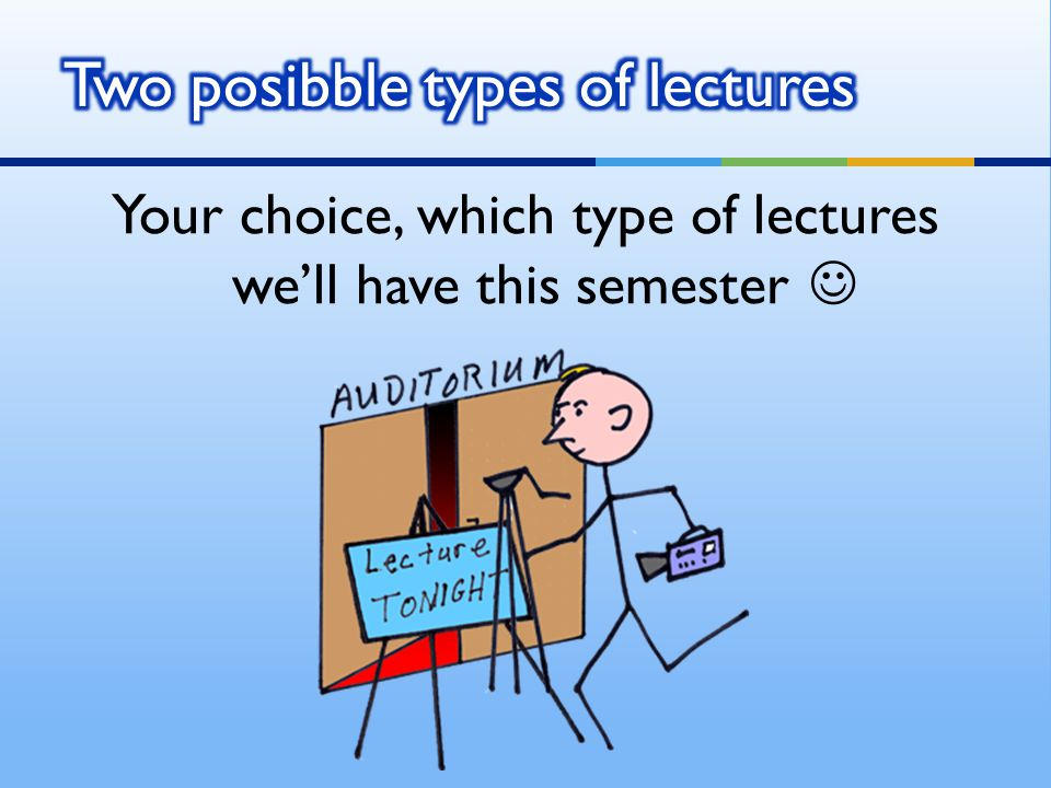 Your choice, which type of lectures we'll have this semester