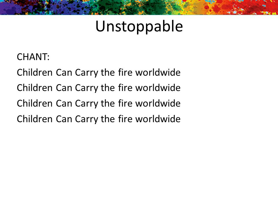 Unstoppable CHANT: Children Can Carry the fire worldwide
