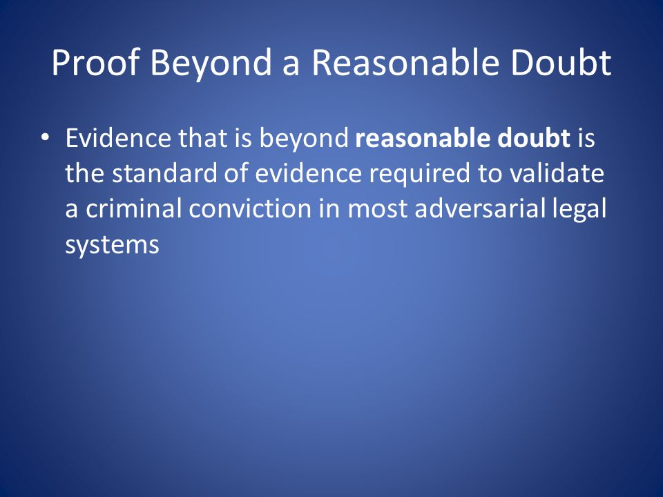 Proof Beyond a Reasonable Doubt Evidence that is beyond reasonable doubt is the standard of evidence required to validate a criminal conviction in most adversarial legal systems