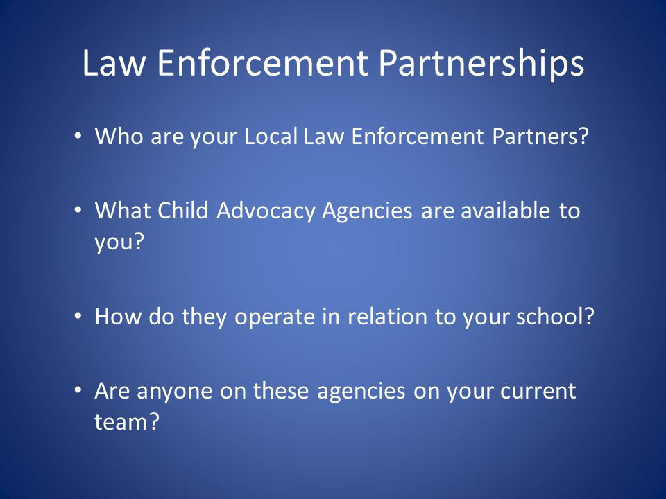 Law Enforcement Partnerships Who are your Local Law Enforcement Partners.