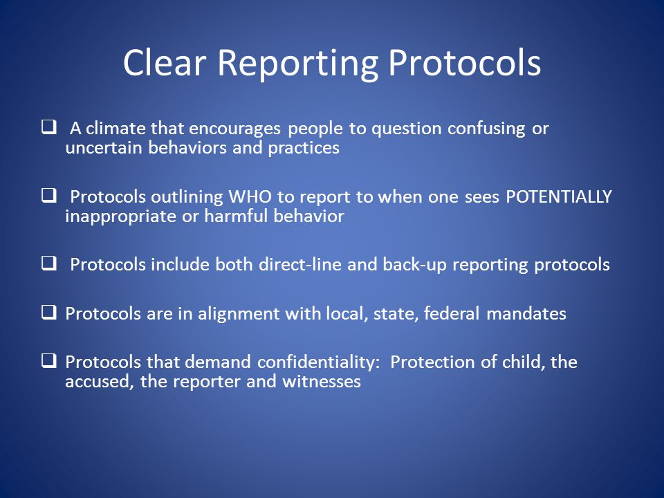Clear Reporting Protocols  A climate that encourages people to question confusing or uncertain behaviors and practices  Protocols outlining WHO to r