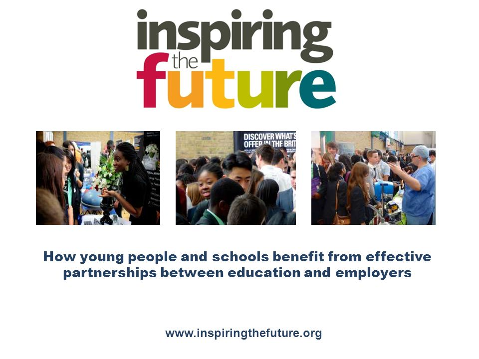 How young people and schools benefit from effective partnerships between education and employers www.inspiringthefuture.org