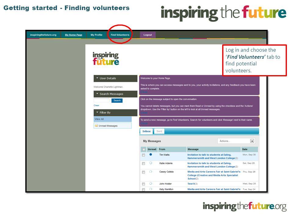 Getting started - Finding volunteers Log in and choose the 'Find Volunteers' tab to find potential volunteers.