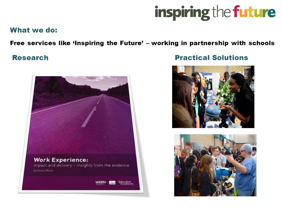 What we do: Free services like 'Inspiring the Future' – working in partnership with schools ResearchPractical Solutions