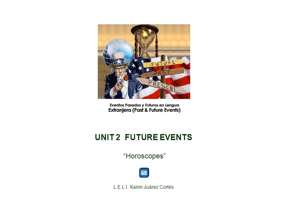"""UNIT 2 FUTURE EVENTS """"Horoscopes"""" L.E.L.I. Karim Juárez Cortés"""