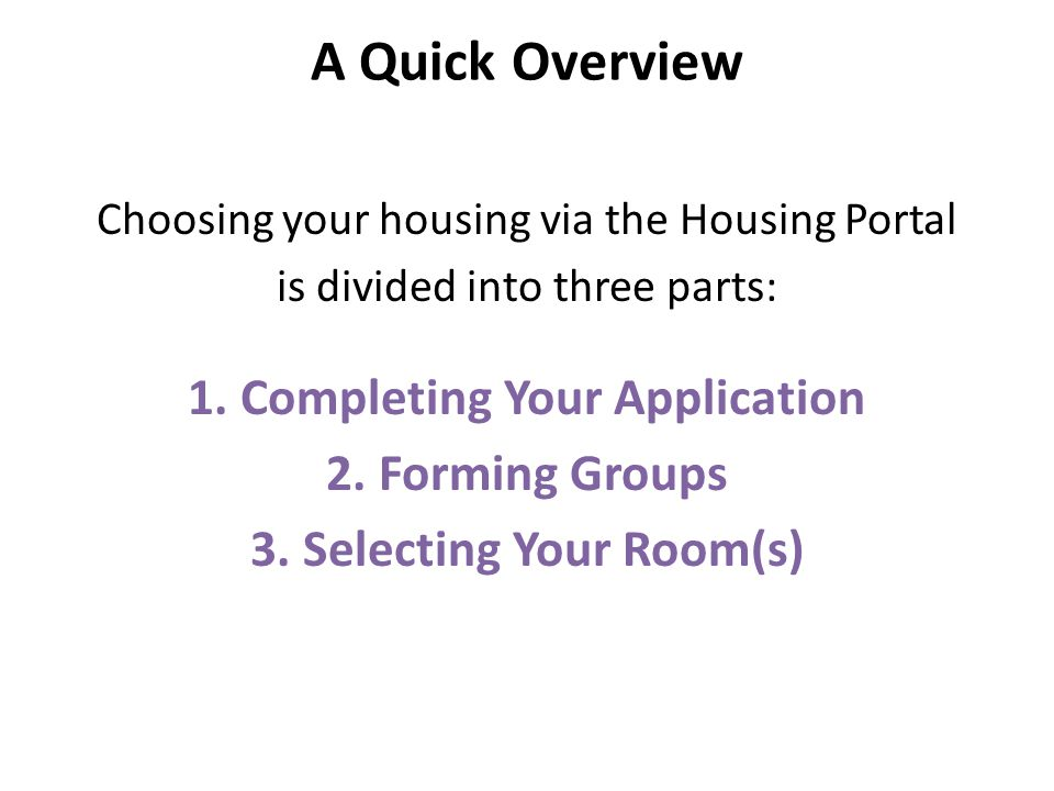 A Quick Overview Choosing your housing via the Housing Portal is divided into three parts: 1.