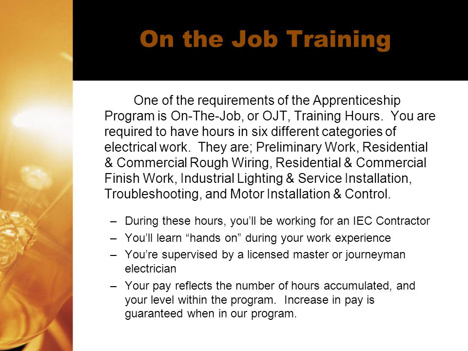 On the Job Training One of the requirements of the Apprenticeship Program is On-The-Job, or OJT, Training Hours.