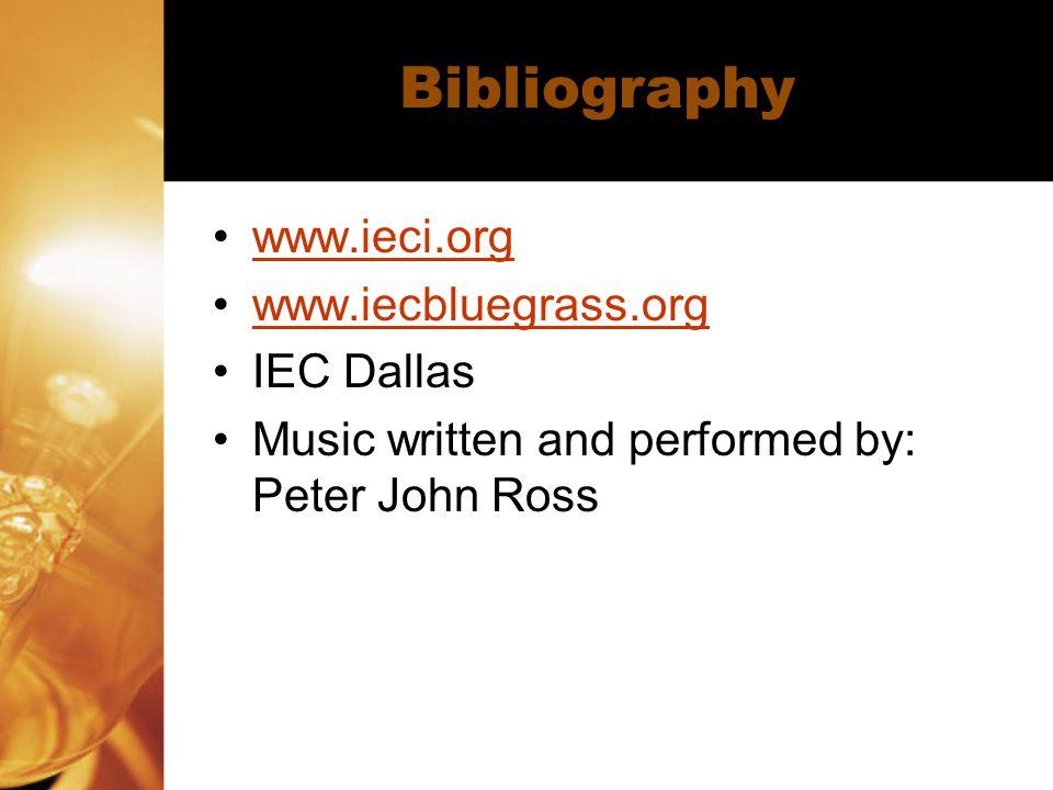 Bibliography www.ieci.org www.iecbluegrass.org IEC Dallas Music written and performed by: Peter John Ross