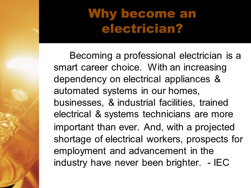 Why become an electrician.Becoming a professional electrician is a smart career choice.