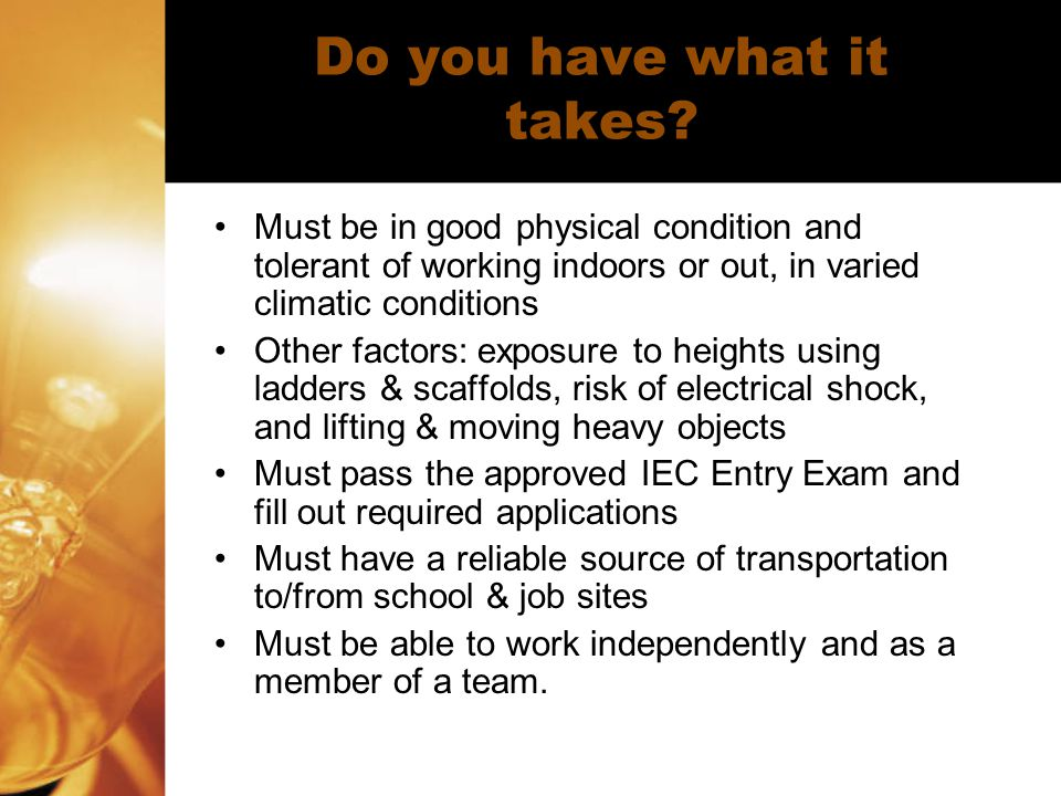 Do you have what it takes? Must be in good physical condition and tolerant of working indoors or out, in varied climatic conditions Other factors: exp