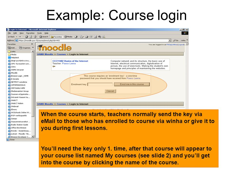 7 Example: Course login When the course starts, teachers normally send the key via eMail to those who has enrolled to course via winha or give it to you during first lessons.
