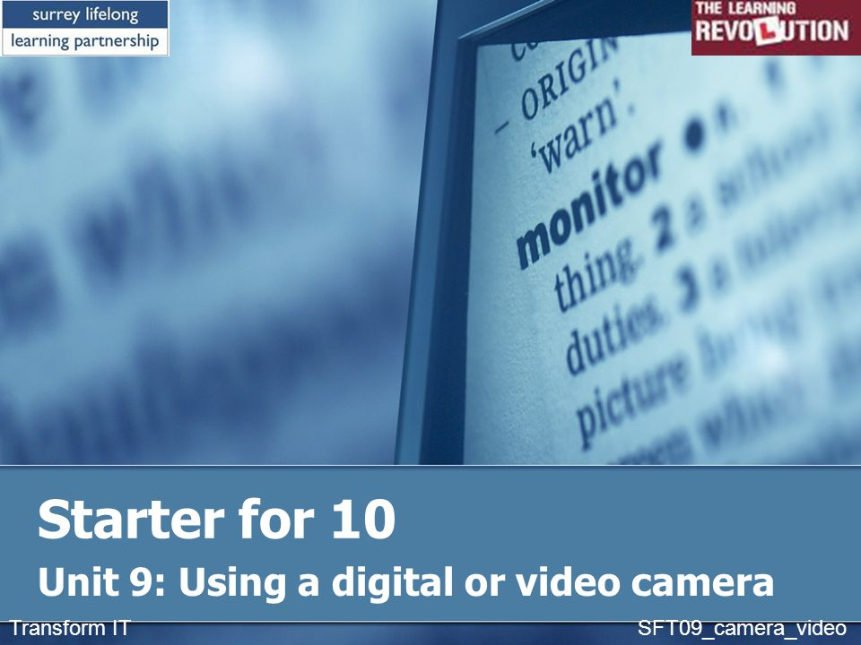 Starter for 10 Unit 9: Using a digital or video camera Transform IT SFT09_camera_video