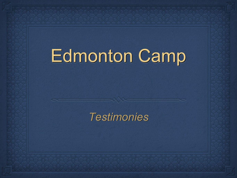 Edmonton Camp TestimoniesTestimonies