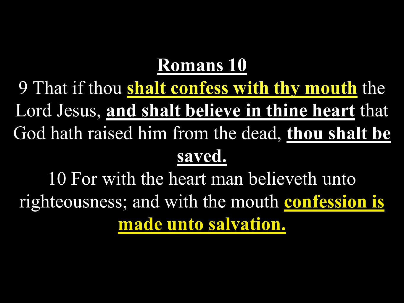 Romans 10 9 That if thou shalt confess with thy mouth the Lord Jesus, and shalt believe in thine heart that God hath raised him from the dead, thou shalt be saved.