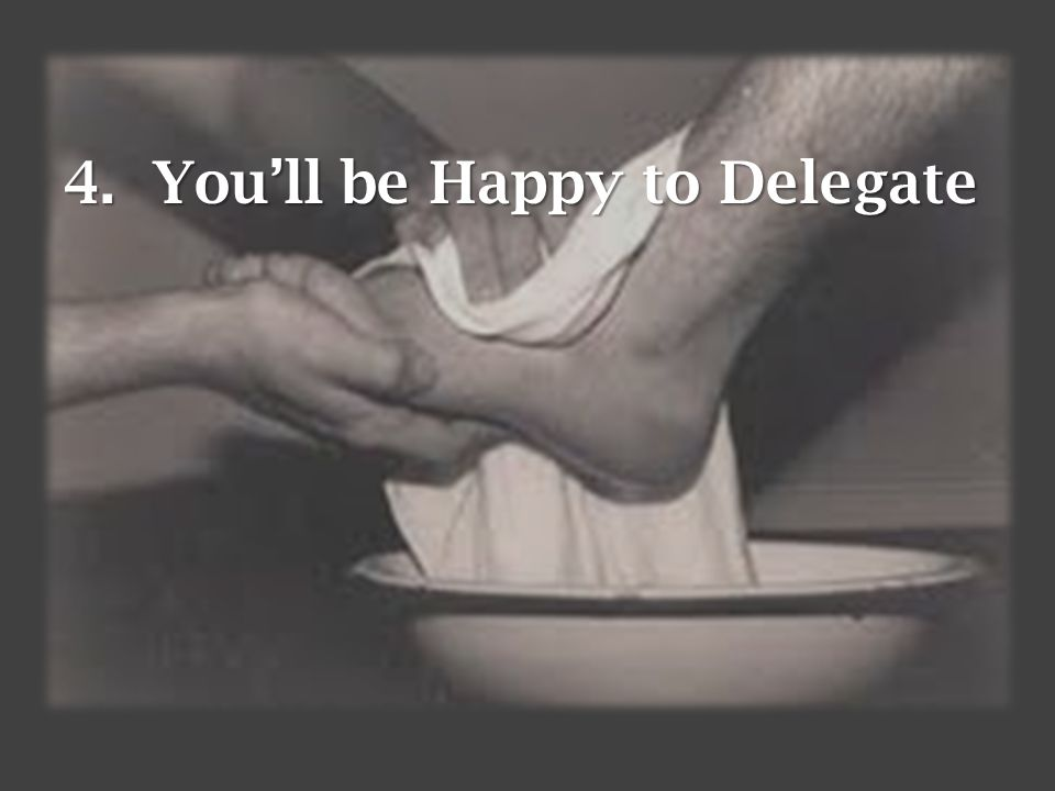 4. You'll be Happy to Delegate