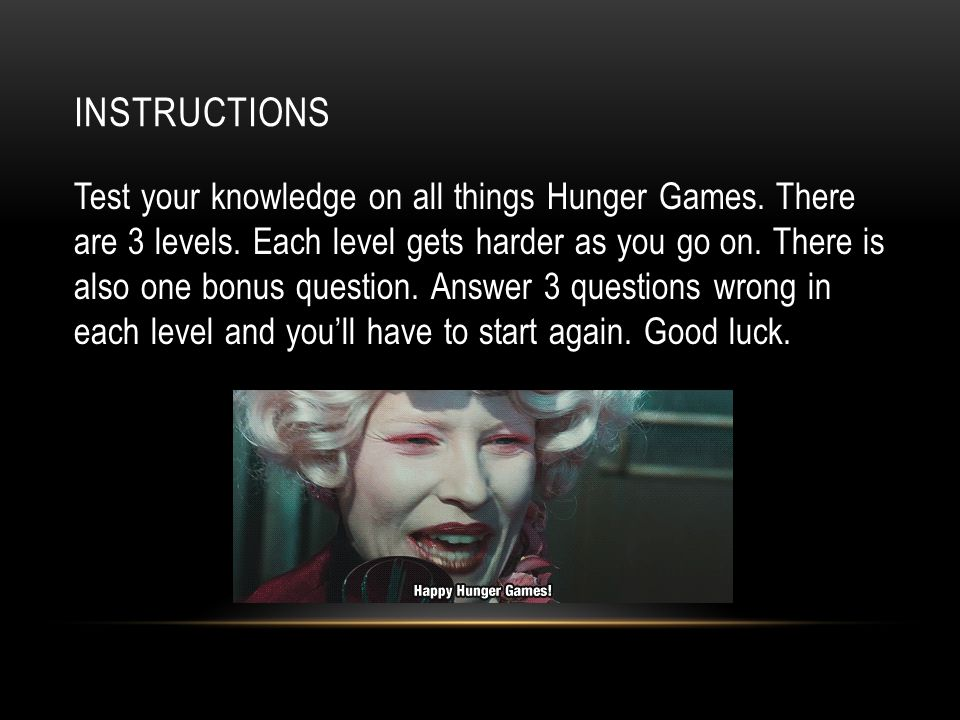 INSTRUCTIONS Test your knowledge on all things Hunger Games.