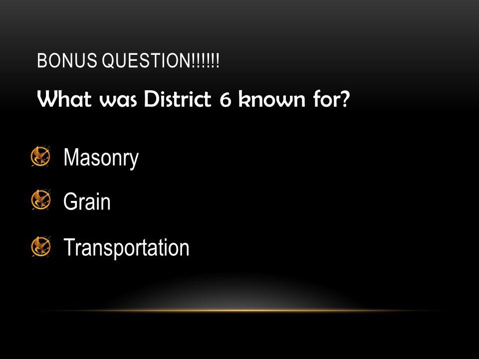 BONUS QUESTION!!!!!! What was District 6 known for? Masonry Grain Transportation