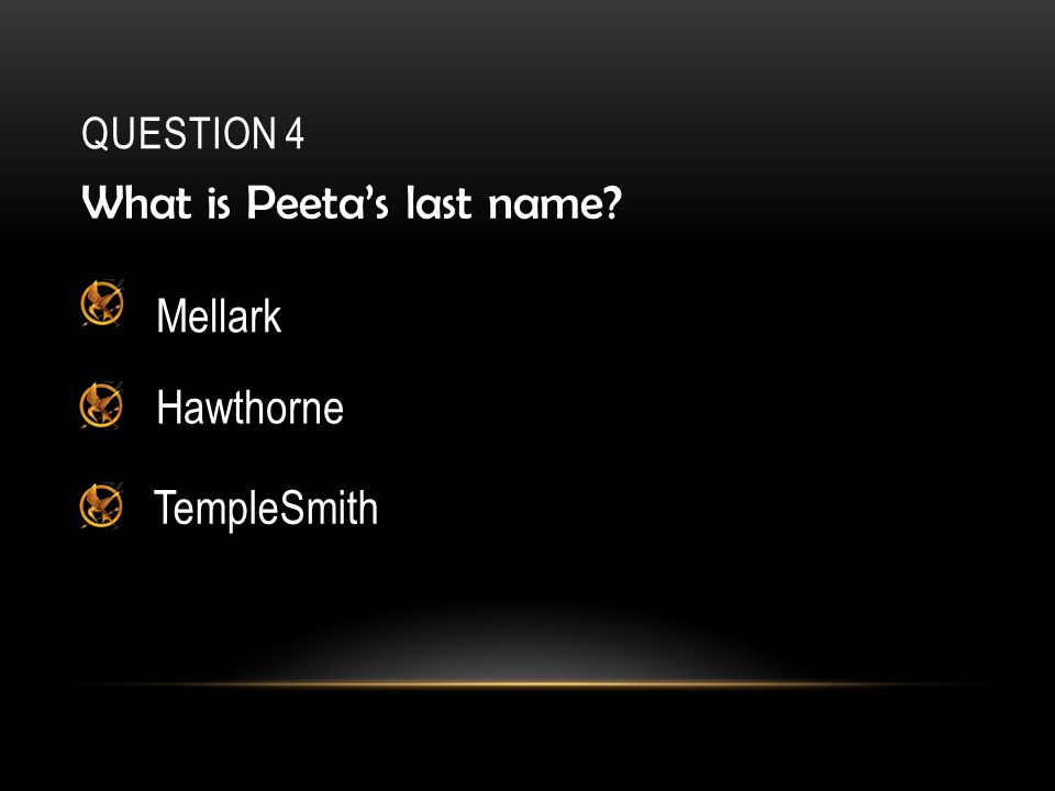 QUESTION 4 What is Peeta's last name Mellark Hawthorne TempleSmith
