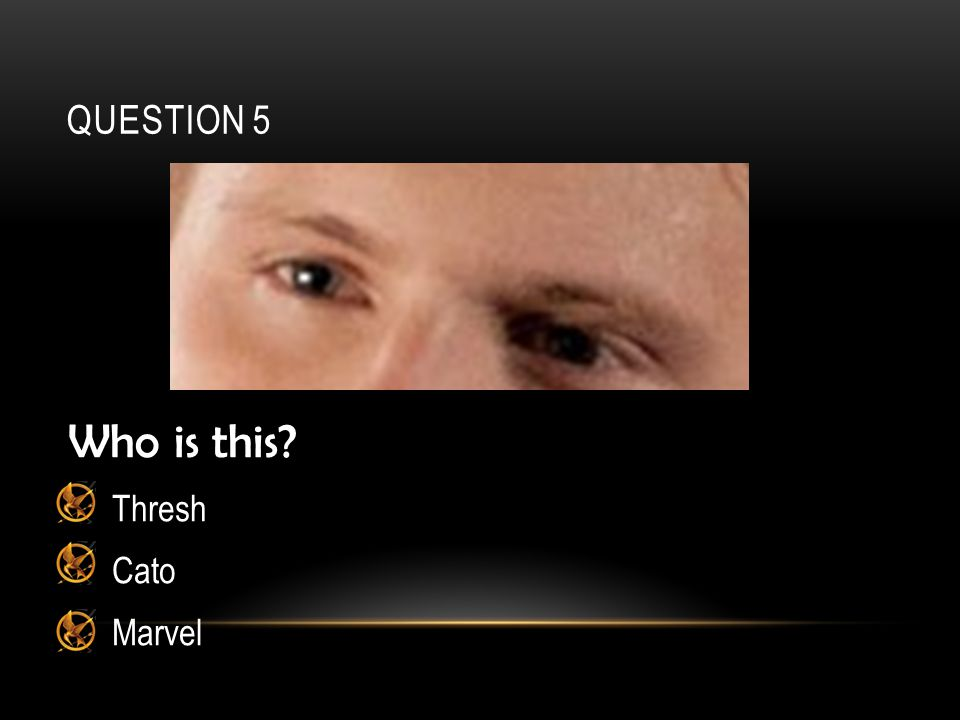 QUESTION 5 Who is this? Thresh Cato Marvel