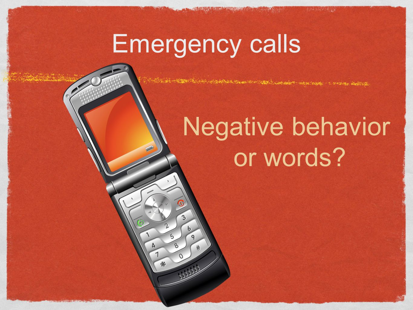 Emergency calls Negative behavior or words