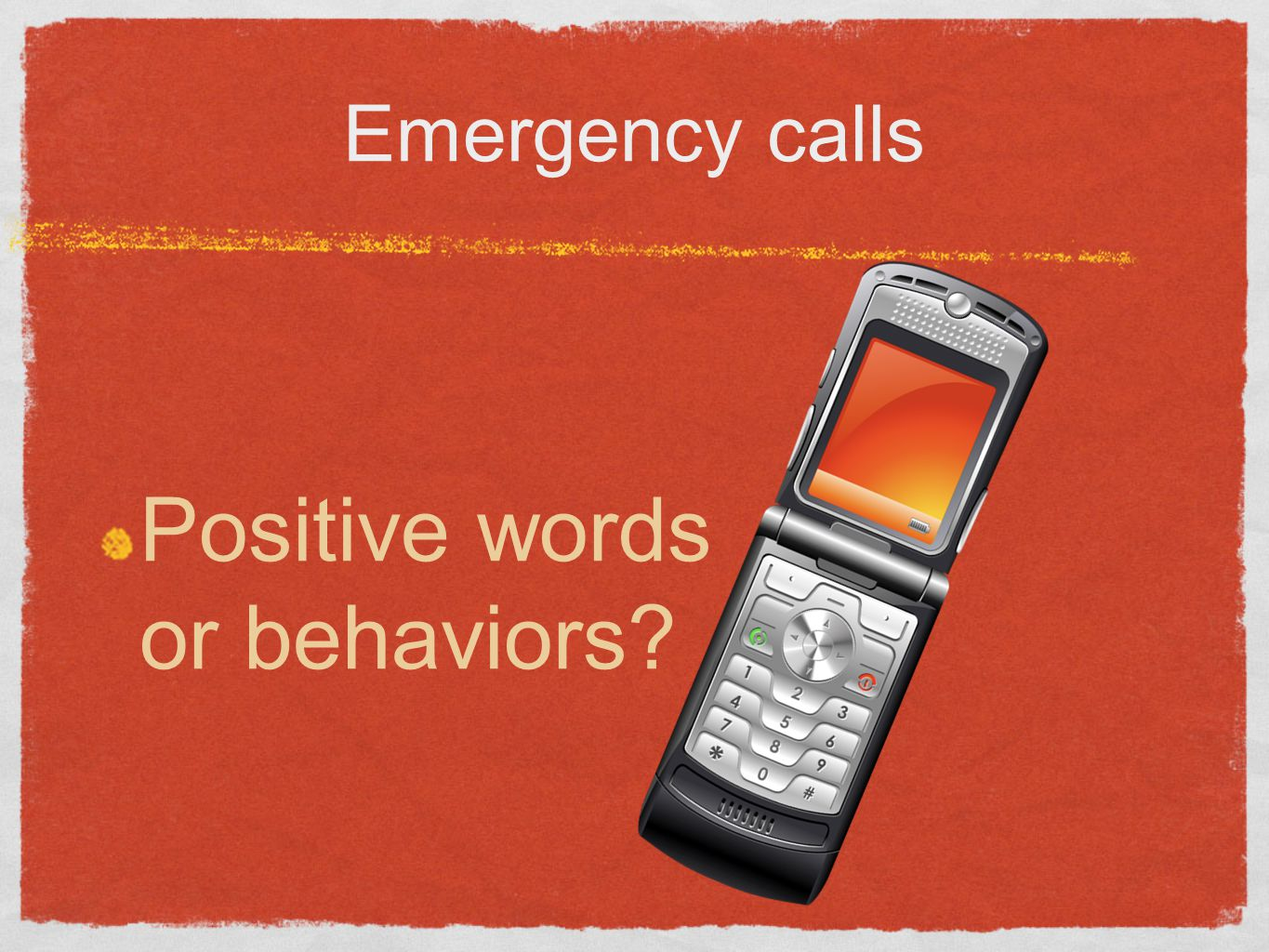 Emergency calls Positive words or behaviors
